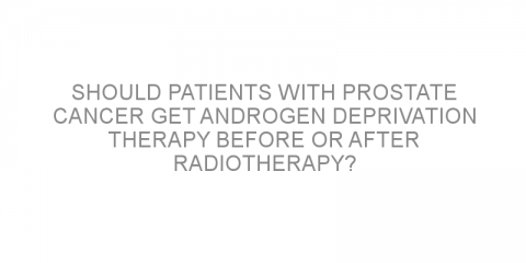 Should patients with prostate cancer get androgen deprivation therapy before or after radiotherapy?