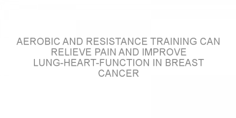 Aerobic and resistance training can relieve pain and improve lung-heart-function in breast cancer survivors receiving hormone therapy