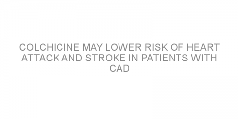 Colchicine may lower risk of heart attack and stroke in patients with CAD