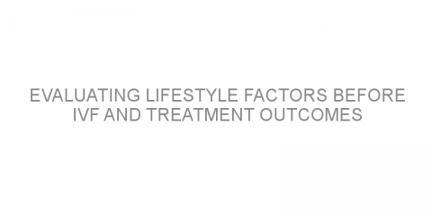 Evaluating lifestyle factors before IVF and treatment outcomes