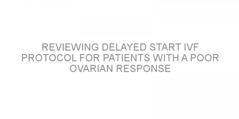 Reviewing delayed start IVF protocol for patients with a poor ovarian response