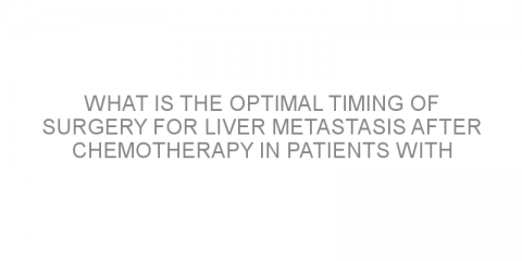 What is the optimal timing of surgery for liver metastasis after chemotherapy in patients with colorectal cancer?