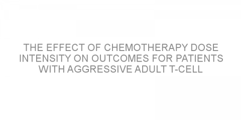 The effect of chemotherapy dose intensity on outcomes for patients with aggressive adult T-cell leukemia/lymphoma