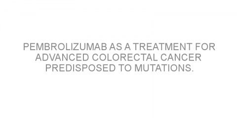 Pembrolizumab as a treatment for advanced colorectal cancer predisposed to mutations.