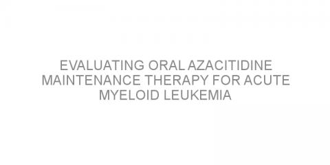 Evaluating oral azacitidine maintenance therapy for acute myeloid leukemia