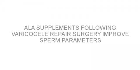 ALA supplements following varicocele repair surgery improve sperm parameters