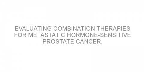 Evaluating combination therapies for metastatic hormone-sensitive prostate cancer.
