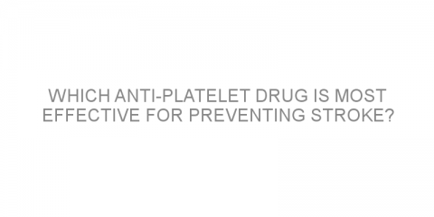 Which anti-platelet drug is most effective for preventing stroke?
