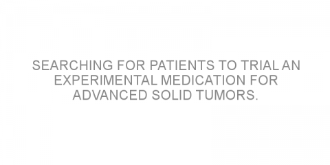 Searching for patients to trial an experimental medication for advanced solid tumors.
