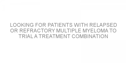 Looking for patients with relapsed or refractory multiple myeloma to trial a treatment combination