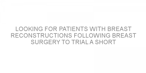 Looking for patients with breast reconstructions following breast surgery to trial a short radiation therapy