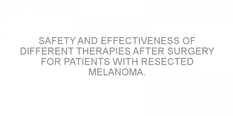 Safety and effectiveness of different therapies after surgery for patients with resected melanoma.