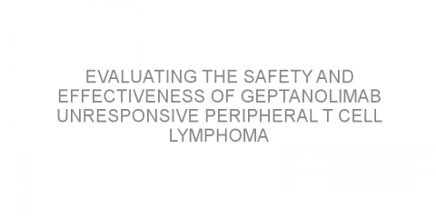 Evaluating the safety and effectiveness of geptanolimab unresponsive peripheral T cell lymphoma