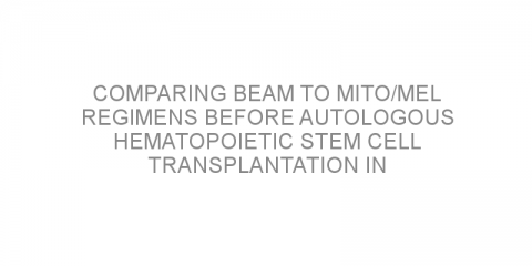 Comparing BEAM to MITO/MEL regimens before autologous hematopoietic stem cell transplantation in patients with Hodgkin lymphoma.