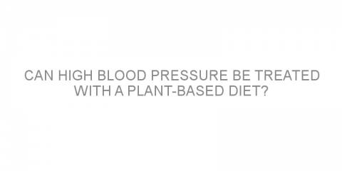 Can high blood pressure be treated with a plant-based diet?
