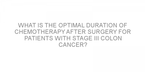 What is the optimal duration of chemotherapy after surgery for patients with stage III colon cancer?