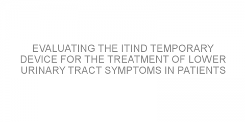 Evaluating the iTind temporary device for the treatment of lower urinary tract symptoms in patients with benign prostatic hyperplasia.