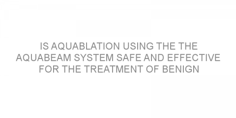 Is Aquablation using the the AquaBeam system safe and effective for the treatment of benign prostatic hyperplasia?