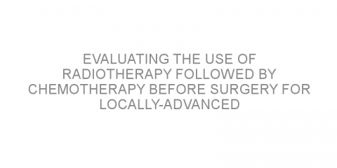 Evaluating the use of radiotherapy followed by chemotherapy before surgery for locally-advanced rectal cancer.