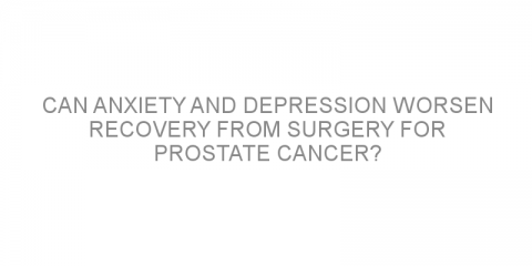 Can anxiety and depression worsen recovery from surgery for prostate cancer?