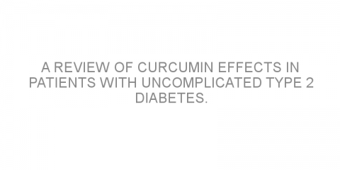 A review of curcumin effects in patients with uncomplicated type 2 diabetes.