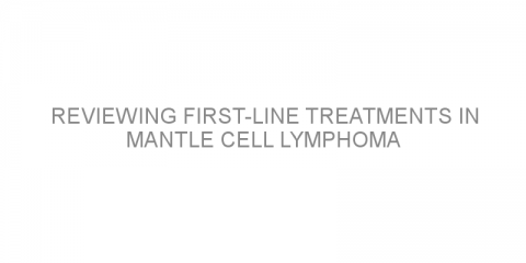 Reviewing first-line treatments in mantle cell lymphoma