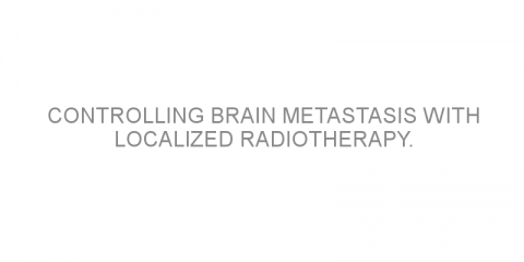Controlling brain metastasis with localized radiotherapy.