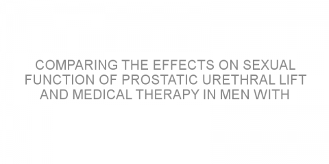 Comparing the effects on sexual function of prostatic urethral lift and medical therapy in men with benign prostatic hyperplasia.