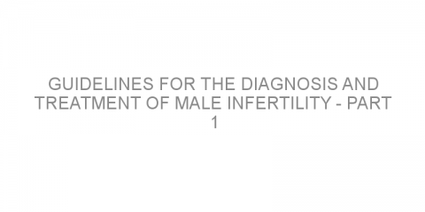 Guidelines for the diagnosis and treatment of male infertility – part 1