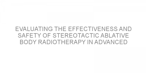 Evaluating the effectiveness and safety of stereotactic ablative body radiotherapy in advanced cancer
