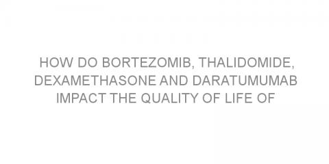 How do bortezomib, thalidomide,  dexamethasone and daratumumab impact the quality of life of patients with multiple myeloma?