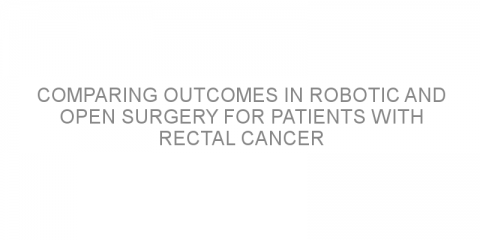 Comparing outcomes in robotic and open surgery for patients with rectal cancer