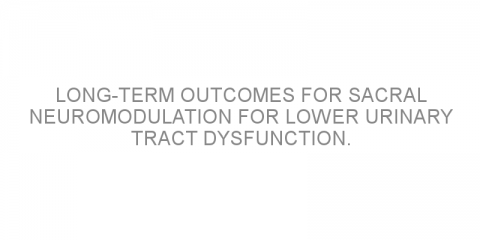 Long-term outcomes for sacral neuromodulation for lower urinary tract dysfunction.