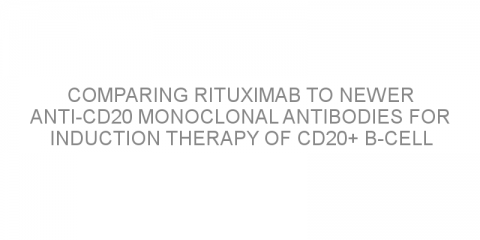 Comparing rituximab to newer anti-CD20 monoclonal antibodies for induction therapy of CD20+ B-cell non-Hodgkin lymphomas
