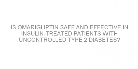 Is omarigliptin safe and effective in insulin-treated patients with uncontrolled type 2 diabetes?