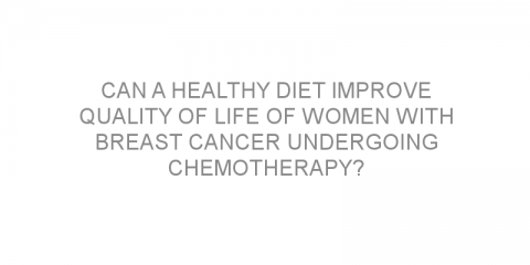 Can a healthy diet improve quality of life of women with breast cancer undergoing chemotherapy?