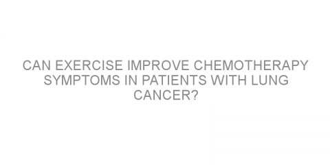 Can exercise improve chemotherapy symptoms in patients with lung cancer?