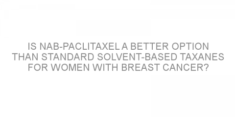 Is nab-paclitaxel a better option than standard solvent-based taxanes for women with breast cancer?