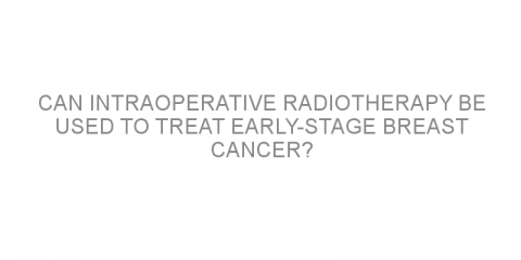 Can intraoperative radiotherapy be used to treat early-stage breast cancer?