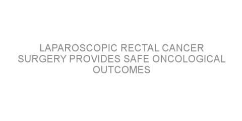 Laparoscopic rectal cancer surgery provides safe oncological outcomes