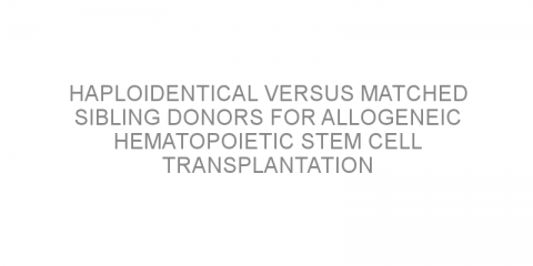 Haploidentical versus matched sibling donors for allogeneic hematopoietic stem cell transplantation in patients with acute myeloid leukemia
