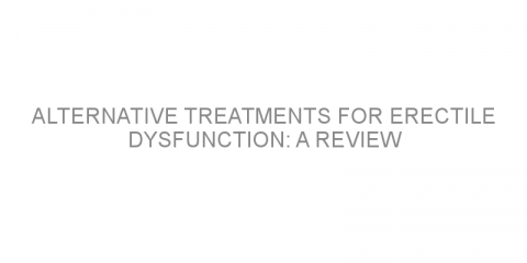 Alternative treatments for erectile dysfunction: A review