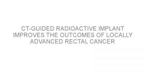 CT-guided radioactive implant improves the outcomes of locally advanced rectal cancer