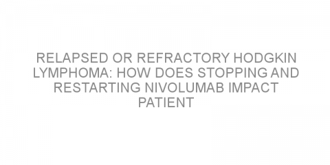 Relapsed or refractory Hodgkin lymphoma: how does stopping and restarting nivolumab impact patient outcomes?
