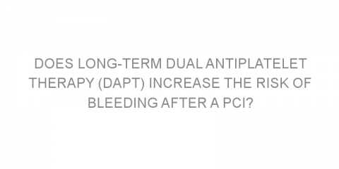 Does long-term dual antiplatelet therapy (DAPT) increase the risk of bleeding after a PCI?