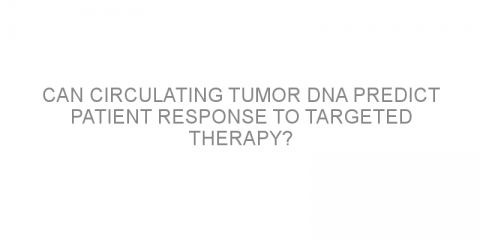 Can circulating tumor DNA predict patient response to targeted therapy?