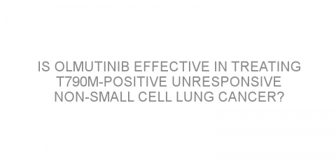 Is olmutinib effective in treating T790M-positive unresponsive non-small cell lung cancer?