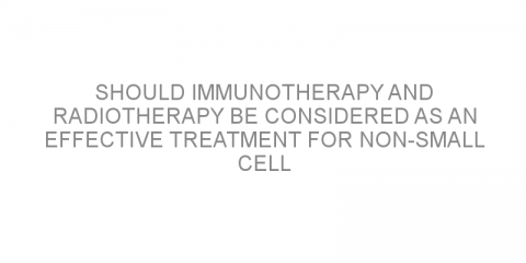 Should immunotherapy and radiotherapy be considered as an effective treatment for non-small cell lung cancer?