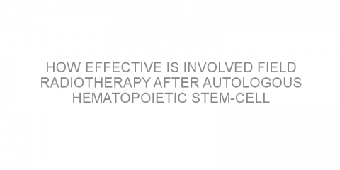 How effective is involved field radiotherapy after autologous hematopoietic stem-cell transplantation in patients with high-risk relapsed/refractory lymphoma?
