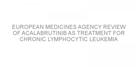 European medicines agency review of acalabrutinib as treatment for chronic lymphocytic leukemia